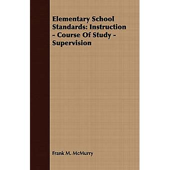 Elementary School Standards Instruction  Course Of Study  Supervision by McMurry & Frank M.