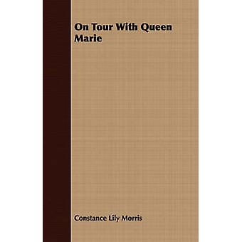 On Tour With Queen Marie by Morris & Constance Lily
