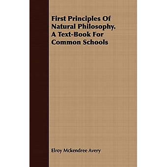 First Principles Of Natural Philosophy. A TextBook For Common Schools by Avery & Elroy Mckendree