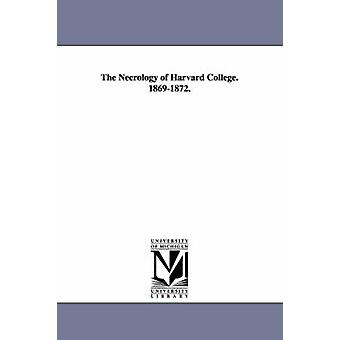 The Necrology of Harvard College. 18691872. by Harvard Alumni Association