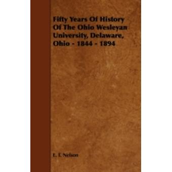 Fifty Years of History of the Ohio Wesleyan University Delaware Ohio  1844  1894 by Nelson & E. T.