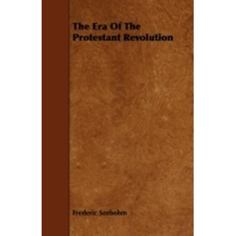 The Era Of The Protestant Revolution by Seebohm & Frederic