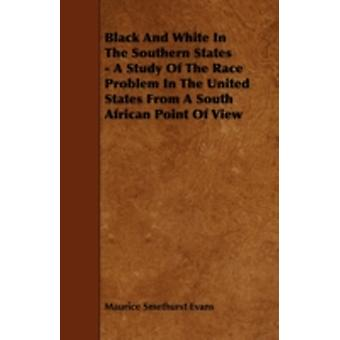 Black And White In The Southern States  A Study Of The Race Problem In The United States From A South African Point Of View by Evans & Maurice Smethurst