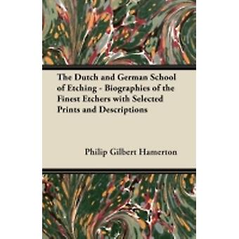 The Dutch and German School of Etching  Biographies of the Finest Etchers with Selected Prints and Descriptions by Hamerton & Philip Gilbert