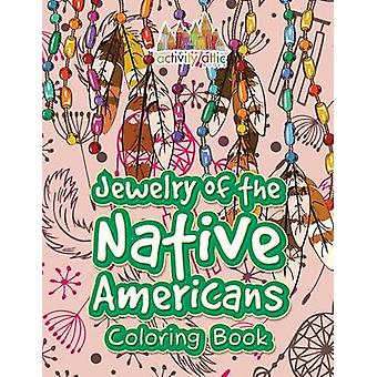 Jewelry of the Native Americans Coloring Book by Activity Attic Books