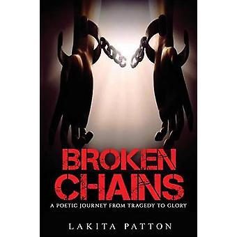 Broken Chains A Poetic Journey from Tragedy to Glory by Patton & Lakita