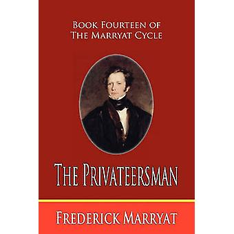 The Privateersman Book Fourteen of the Marryat Cycle by Marryat & Frederick