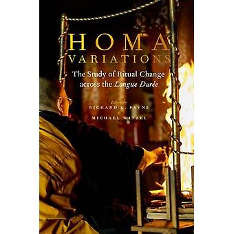 Homa Variations - The Study of Ritual Change Across the Longue Duree b