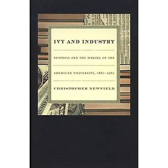 Ivy and Industry - Business and the Making of the American University