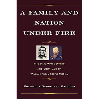 A Family and Nation Under Fire - The Civil War Letters and Journals of