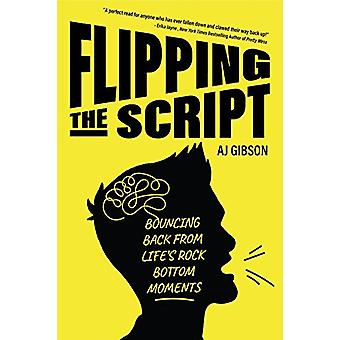 Flipping the Script - Bouncing Back From Life's Rock Bottom Moments by