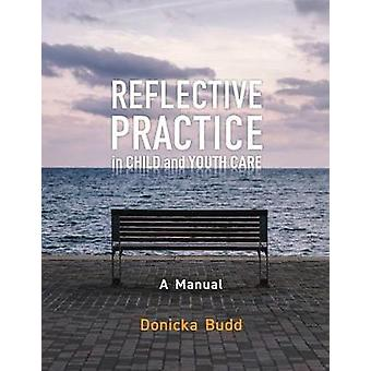 Reflective Practice in Child and Youth Care - A Manual by Donicka Budd