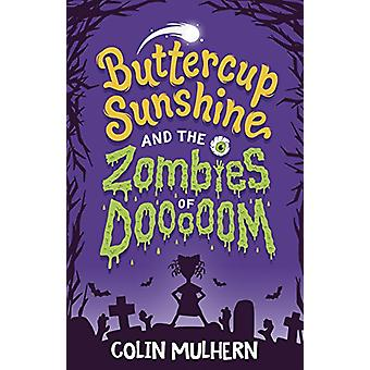 Buttercup Sunshine and the Zombies of Dooooom by Colin Mulhern - 9781
