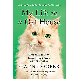 My Life in a Cat House - True Tales of Love - Laughter - and Living wi