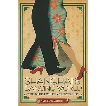 Shanghai's Dancing World - Cabaret Culture and Urban Politics - 1919-1