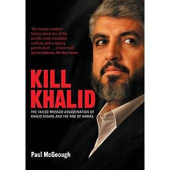 Kill Khalid - The Failed Mossad Assasination of Khalid Mishal and the