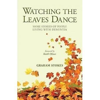 Watching the Leaves Dance - More Stories of People Living with Dementi
