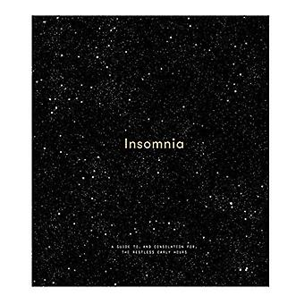 Insomnia - A Guide to and Consolation for the Restless Early Hours by