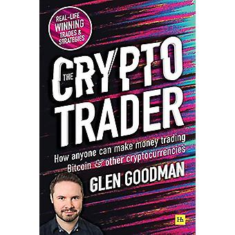 The Crypto Trader - How anyone can make money trading Bitcoin and othe