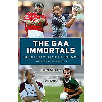 The GAA Immortals - 100 Gaelic Games Legends by John Scally - 97817853