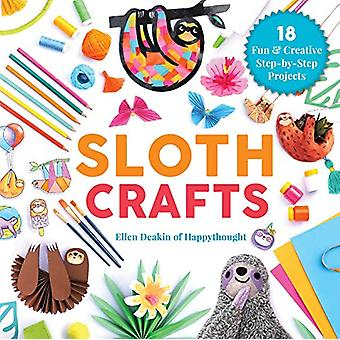 Sloth Crafts - 18 Fun & Creative Step-by-Step Projects by Ellen De