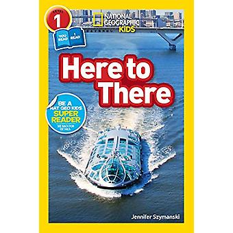 Here to There (L1/Co-Reader) (National Geographic Readers) by Nationa