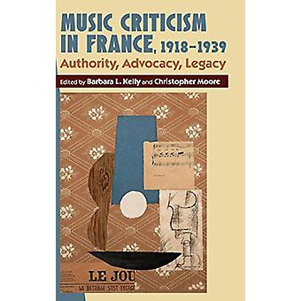 Music Criticism in France - 1918-1939 - Authority - Advocacy - Legacy