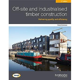Off-site and industrialised timber construction 2nd edition by Dr Rob