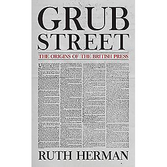 Grub Street - The Origins of the British Press by Ruth Herman - 978144