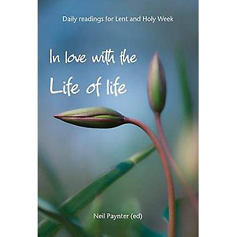 In Love with the Life of Life - Daily readings for Lent and Holy Week