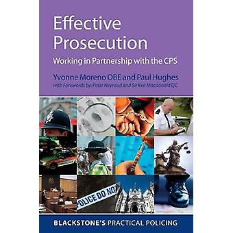 Effective Prosecution by Moreno & Yvonne Barrister and Prosecutor for the Crown Prosecution ServiceHughes & Paul Detective Sergeant & Metropolitan Police Service and Advanced Interview Trainer and Interview Assessor for the
