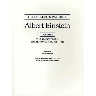 The Collected Papers of Albert Einstein, Volume 8 (anglais): The Berlin Years: Correspondence, 1914-1918. (Anglais...