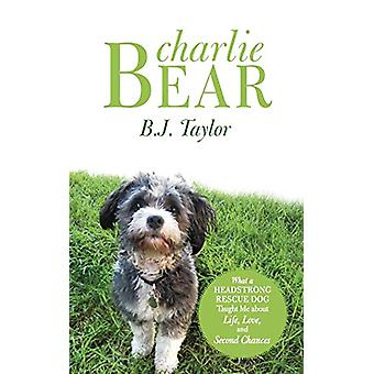 Charlie Bear - What a Headstrong Rescue Dog Taught Me about Life - Lov