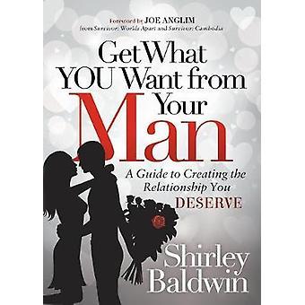 Ottieni ciò che vuoi dal tuo uomo - Una guida per creare la relazione
