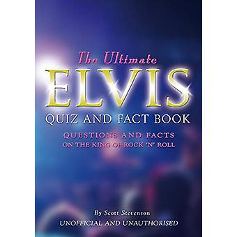 The Ultimate Elvis Quiz and Fact Book by Scott Stevenson - 9781785384
