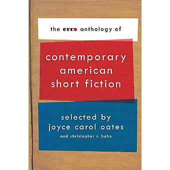 The Ecco Anthology of Contemporary American Short Fiction by Joyce Carol Oates & Christopher R Beha