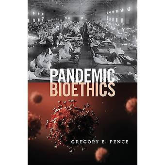 Pandemic Bioethics by Gregory E. Pence