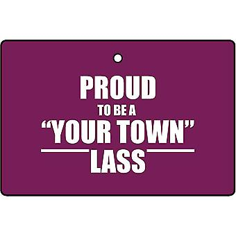 Custom Proud To Be A...Your Town Lass Car Air Freshener