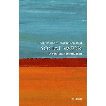 Social Work - A Very Short Introduction by Sally Holland - Jonathan Sc
