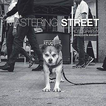 Mastering Street Photography by Brian Lloyd Duckett - 9781781452691 B