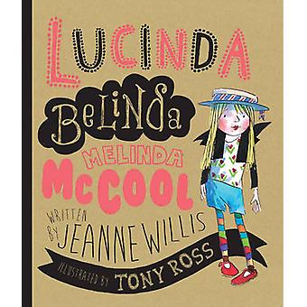 Lucinda Belinda Melinda Mccool by Jeanne Willis - Tony Ross - 9781783