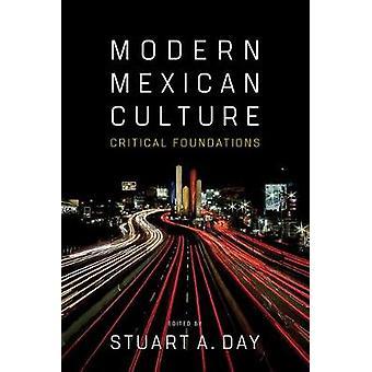 Moderna mexikanska kulturen - kritiska stiftelser av Stuart A. dag - 97808