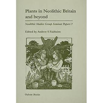 Växter i neolitiska Storbritannien och därefter av Andrew S. Fairbairn - 97818