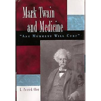 Mark Twain and Medicine - Any Mummery Will Cure by K. Patrick Ober - 9