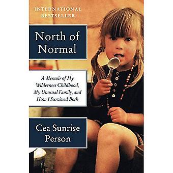 Au nord de Normal: un livre de souvenirs de mon enfance de Wilderness, ma famille inhabituelle, et comment j'ai survécu à tous les deux