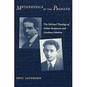 Metafysiken av profant: politiska teologin av Walter Benjamin och Gershom Scholem