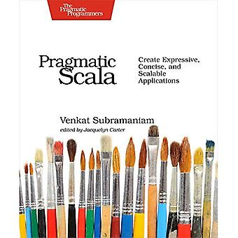Pragmatic Scala: Create Expressive, Concise, and Scalable Applications