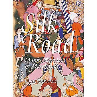 Silk Road: Monks, Warriors  ; Merchants on the Silk Road