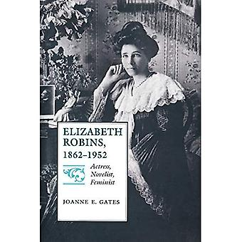 Elizabeth Robins, 1862-1952: skådespelerska, författare, Feminist