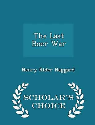 The Last Boer War  Scholars Choice Edition by Haggard & Henry Rider